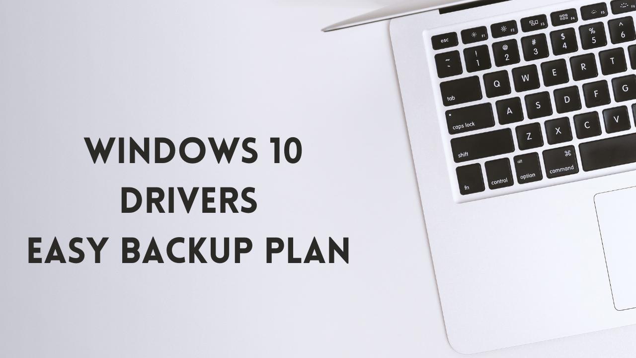 Windows 10 Drivers Easy Backup Plan